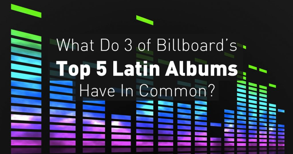 What-Do-3-of-Billboards-Top-5-Latin-Albums-Have-In-Common